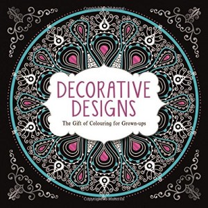 Decorative Designs- The Gift of Colouring for Grown-ups